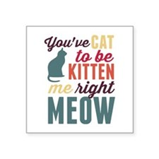 """Cat To Be Kitten Me Square Sticker 3"""" X 3&quo"""