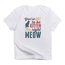 Cat to Be Kitten Me Infant T-Shirt