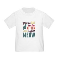 Cat to Be Kitten Me T