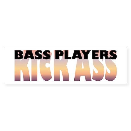 Bass Players Kick Ass Bumper Sticker