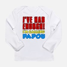 Had Enough Calling Papou Long Sleeve T-Shirt