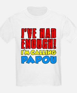 Had Enough Calling Papou T-Shirt