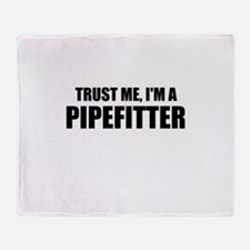 Trust Me, I'm A Pipefitter Throw Blanket