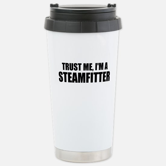 Trust Me, I'm A Steamfitter Travel Mug