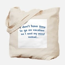 No Time for a Vacation Tote Bag