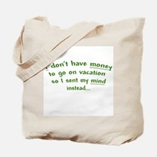 No money for a vacation Tote Bag