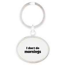 I Don't Do Mornings Oval Keychain