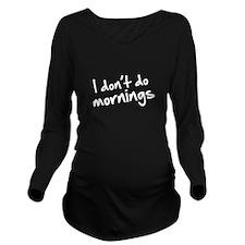 I Don't Do Mornings Long Sleeve Maternity T-Shirt