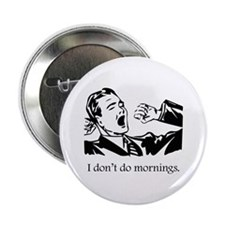 "I Don't Do Mornings 2.25"" Button"