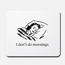 I Don't Do Mornings Mousepad