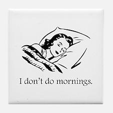 I Don't Do Mornings Tile Coaster
