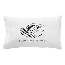 I Don't Do Mornings Pillow Case