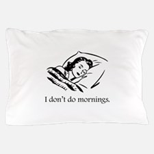 I Don't Do Mornings Pillow Case