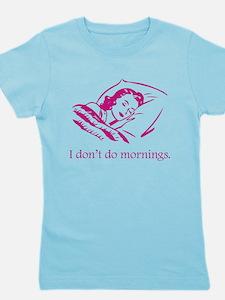 I Don't Do Mornings Girl's Tee