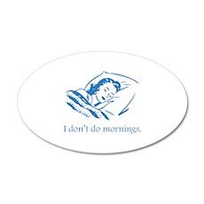 I Don't Do Mornings 22x14 Oval Wall Peel