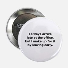 """I Always Arrive Late At The Office 2.25"""" Button (1"""