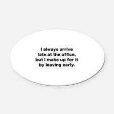 I Always Arrive Late At The Office Oval Car Magnet