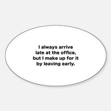 I Always Arrive Late At The Office Decal