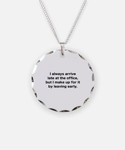 I Always Arrive Late At The Office Necklace