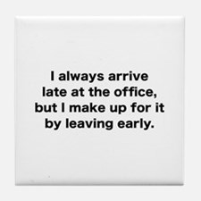 I Always Arrive Late At The Office Tile Coaster