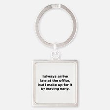 I Always Arrive Late At The Office Square Keychain