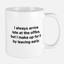 I Always Arrive Late At The Office Small Small Mug