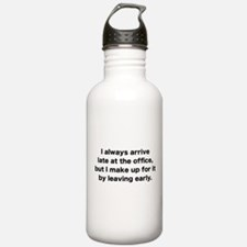 I Always Arrive Late At The Office Water Bottle