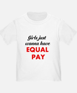 Girls Just Wanna Have Equal Pay T-Shirt