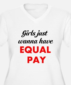 Girls Just Wanna Have Equal Pay Plus Size T-Shirt