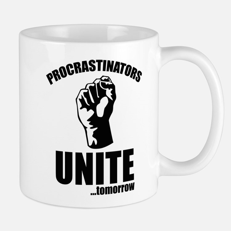 Procrastinators Unite ... Tomorrow Mug