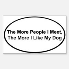 Cute The more people i meet the more i like my dog Decal