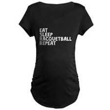 Eat Sleep Racquetball Repeat Maternity T-Shirt