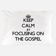 Keep Calm by focusing on The Gospel Pillow Case