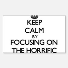 Keep Calm by focusing on The Horrific Decal