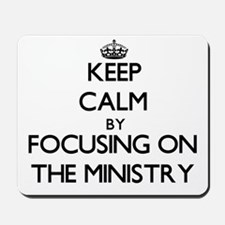 Keep Calm by focusing on The Ministry Mousepad