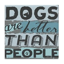 Dogs Are Better Than People Tile Coaster