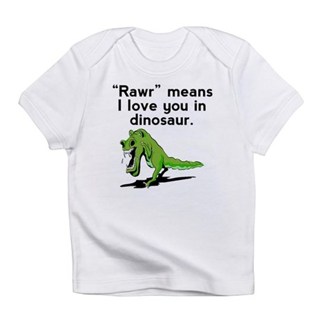 Rawr Means I Love You In Dinosaur Infant T-Shirt by ...