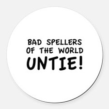 Bad Spellers Of The World Untie! Round Car Magnet