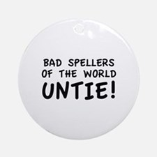 Bad Spellers Of The World Untie! Ornament (Round)