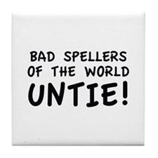Bad Spellers Of The World Untie! Tile Coaster