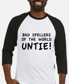 Bad Spellers Of The World Untie! Baseball Jersey