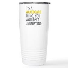 Its A Wakeboard Thing Travel Coffee Mug