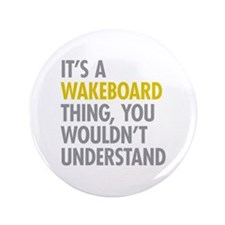"Its A Wakeboard Thing 3.5"" Button"