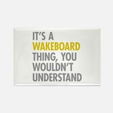 Its A Wakeboard Thing Rectangle Magnet