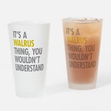 Its A Walrus Thing Drinking Glass