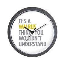 Its A Walrus Thing Wall Clock