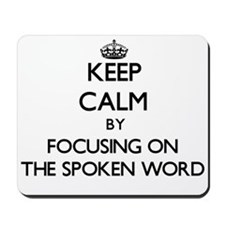 Keep Calm by focusing on The Spoken Word Mousepad