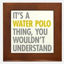 Its A Water Polo Thing Framed Tile