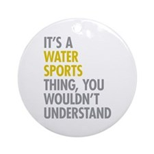 Its A Water Sports Thing Ornament (Round)