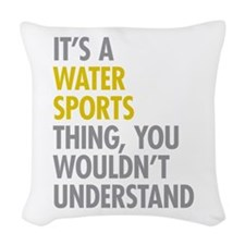 Its A Water Sports Thing Woven Throw Pillow